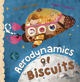 Aerodynamics of Biscuits by Clare Helen Welsh and Sophie Touliatou. Published by Maverick Books.
